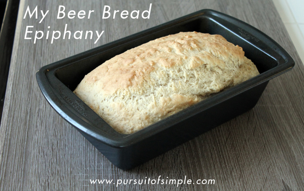 My Beer Bread Epiphany