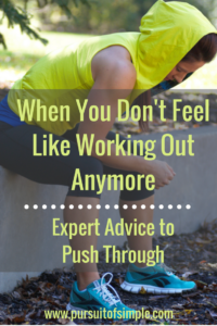 When You Just Don't Feel Like Working Out Anymore: Expert Advice to Push Through