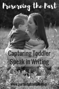 Preserving the Past: Capturing Toddler Speak in Writing